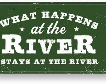 What Happens at the River, Stays at the River 6 x 10, #1278, Ships FREE to the continental US!