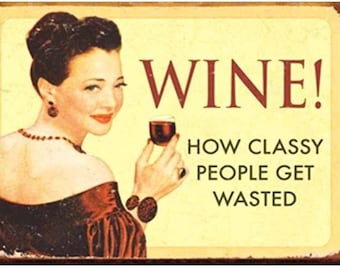 """Magnet, """"Wine!  How classy people get wasted."""""""
