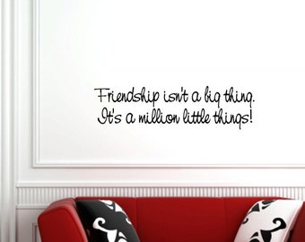 Vinyl Wall words quotes and sayings #0246 Friendship isn't a big thing. it's a million little things