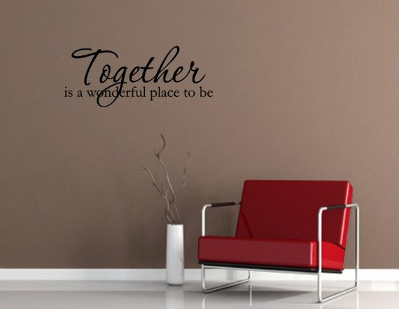 Items Similar To Together Is A Wonderful Place To Be Vinyl Wall Words Quotes And Sayings 1547