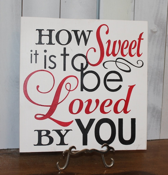 How SWEET is to be LOVED by YOU sign/Romantic Sign/Valentine/Wedding Sign/Anniversary/Gift