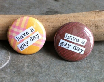 Have a Gay Day - Pinback Button, Magnet, Mirror, or Bottle Opener