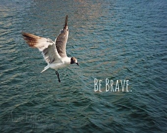 Beach Photography - Be Brave - Inspirational Home Decor Wall Art