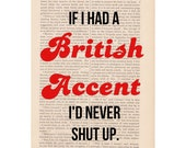 dictionary art print - If I Had a BRITISH ACCENT I'd Never Shut Up - funny quote wall decor