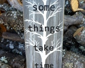 Recycled Wood Sign - Words to Live By - Inspiring Quotes - Some Things Take Time