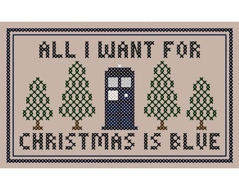 """Doctor Who Inspired """"All I Want for Christmas is Blue"""" Cross Stitch Chart"""