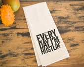 Tea Towel - Hand Printed Organic Flour Sack - Every Day I'm Hustlin'