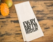 Tea Towel - Hand Printed Organic Flour Sack - Every Day I'm Hustlin'