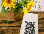 Tea Towel - Hand Printed Organic Flour Sack - You Are My Sunshine