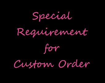 Special Requirement for Custom Order