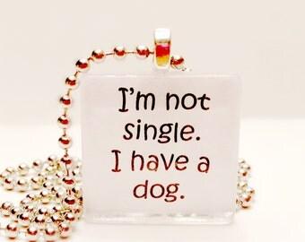 I'm not single, I have a dog  glass tile pendant