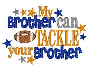 Football Sister or Brother--My brother can tackle your brother- Embroidered Football Shirt or Bodysuit- Football Sister Shirt