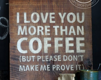 Hand painted Sign - 'I love you more than coffee' on Reclaimed Wood