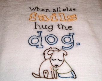 "Adorable ""When All Else Fails Hug The Dog"" Hand Embroidered Dis Towel"