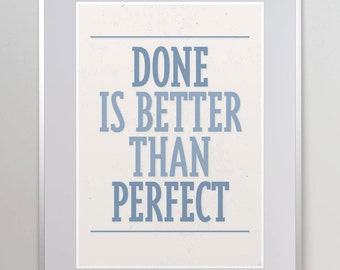 Done is better than perfect. Inspirational Quote. Motivational Print. Wall Art. Quote.