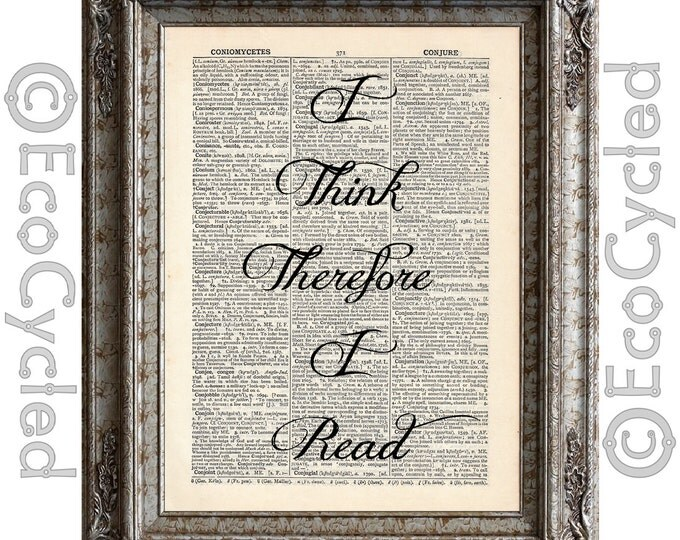 I Think Therefore I Read on Vintage Upcycled Dictionary Art Print Book Art Print Recycled Reading Adventure Learning Typography