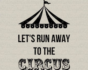Lets Run Away To The Circus Tent Art Typography Word Art Printable Digital Download for Iron