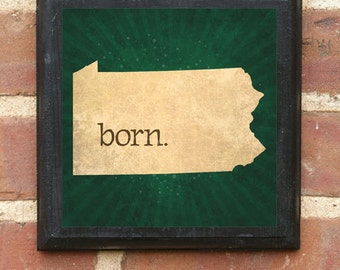 Pennsylvania PA BORN Wall Art Sign Plaque Gift Present Personalized Color Custom Scranton Harrisburg Pittsburgh Philadelphia Antiqued