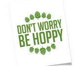Don't Worry be Hoppy Modern Quote Beer Art Print / Home Brewery Decor / Pub Bar  / Wall Art / House Warming - Craft Beer Gift
