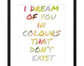 Printable Art I Dream Of You In Colours That Don't Exist 8x10