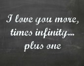 Instant Download printable, Chalkboard Printable ,  Chalkboard Typography , I Love You More , Black and White Print, Gifts