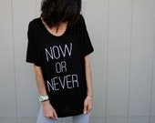 Now or Never Slouchy Tee // Hand Printed //