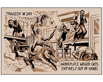 Tragedy 399: Workplace Wager Print