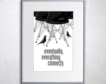 """Eames DSR Chair and House Bird Print - Retro Home Decor Poster B&W - Eventually everything connects 11x17"""""""