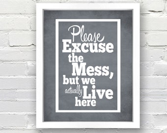 Please Excuse the Mess, but we actually Live here - Custom Typographical Poster