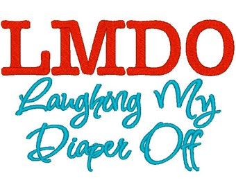 LMDO Laughing My Diaper Off. Machine Embroidery Design Digitized File 4x4 5x7 6x10