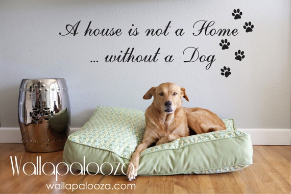 A House Is Not a Home Without a dog Wall decal - Pet wall quote decal - Dog wall decal