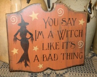 You say I'm a witch like it's a bad thing Primitive Sign