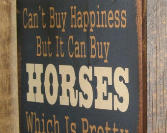 Money Can't Buy Happiness, But It Can Buy Horses, Which Is Pretty Much The Same Thing, Western, Antiqued, Wooden Sign