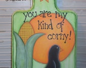 My Kind of Corny Hand Painted Plaque
