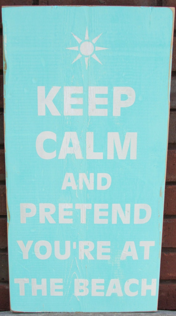 Keep Calm and Pretend You're at the Beach Distressed Wood Sign, Great for Beach