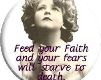 Feed Your Faith. Item  FD24-22 Witnessing Tool - 1.25 inch Metal Pin back Button or Magnet