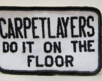 CARPETLAYERS Do It On The FLOOR.  jacket or shirt patch.