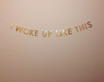 I Woke Up Like This - Glitter Banner (Made To Order)