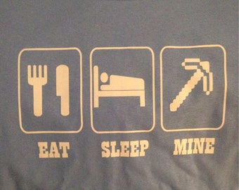 MINECRAFT   eat sleep mine  shirt SHORT / LONG sleeve