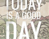 Today is a Good Day- Beautifully textured cotton canvas art print. Order as an 8x10 11x14 or 16x20 size.