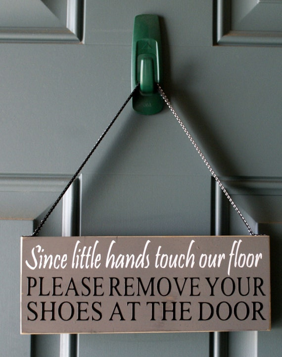 Since Little Hands Touch Our Floor Please Remove By