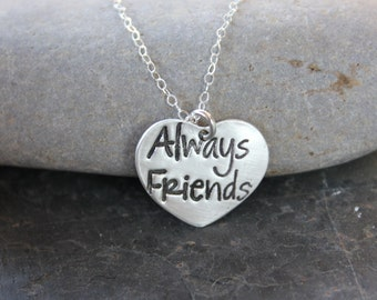 Always Friends  necklace - handmade fine silver heart charm with words stamp on a sterling silver chain - free shipping in USA - for BFF