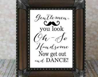 Gentlemen, you look Oh-So Handsome, now get out and dance Vertical.  Bathroom Sign. Wedding Card Instant Download DIY Printable File.