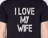 Valentines Gift Husband Gift I Love My Wife T-shirt Anniversary T-shirt Funny Tshirt Men T shirt Wife Gift Wedding Gift Cool Shirt