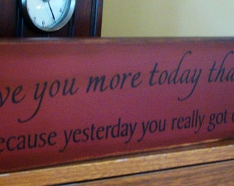 I Love You More Today Than Yesterday Humorous Primitive Wooden Sign