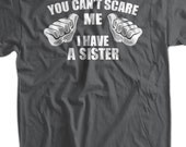 Funny Sibling T-shirt You Can't Scare Me I Have A Sister T-shirt New Baby Christmas Gift T-Shirt Tee Shirt Mens Ladies Womens Youth Kids