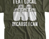 Fresh Farm Food T-Shirt I Eat Local Because I Can T-Shirt Canning T-Shirt Screen Printed T-Shirt  Mens Womens Ladies Youth Kids Geek Funny
