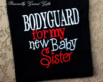 Big Brother or Big Sister Bodyguard For My New Baby Sister Sibling Family Saying Custom Embroidered Shirt or Bodysuit - Update as Needed
