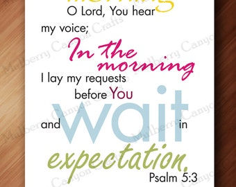 In the morning O Lord, you hear my voice - Psalm 5:3 - Wall Art - Instant Download