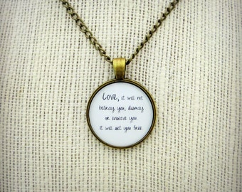 Love It Will Not Betray You It Will Set You Free - Handcrafted Pendant Necklace